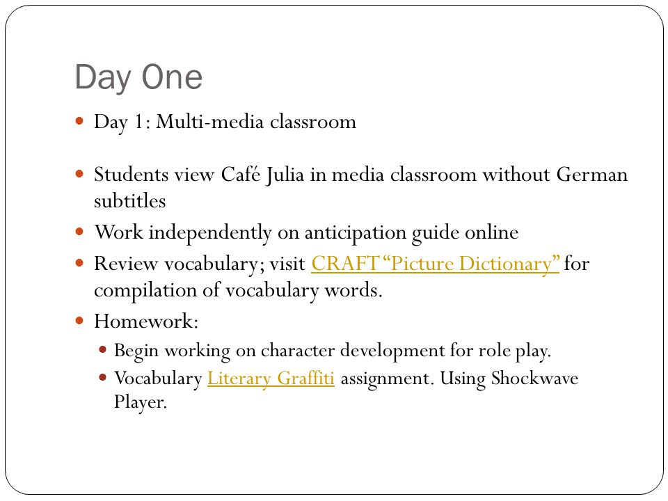 Day One Day 1: Multi-media classroom Students view Café Julia in media classroom without German subtitles Work independently on anticipation guide onl
