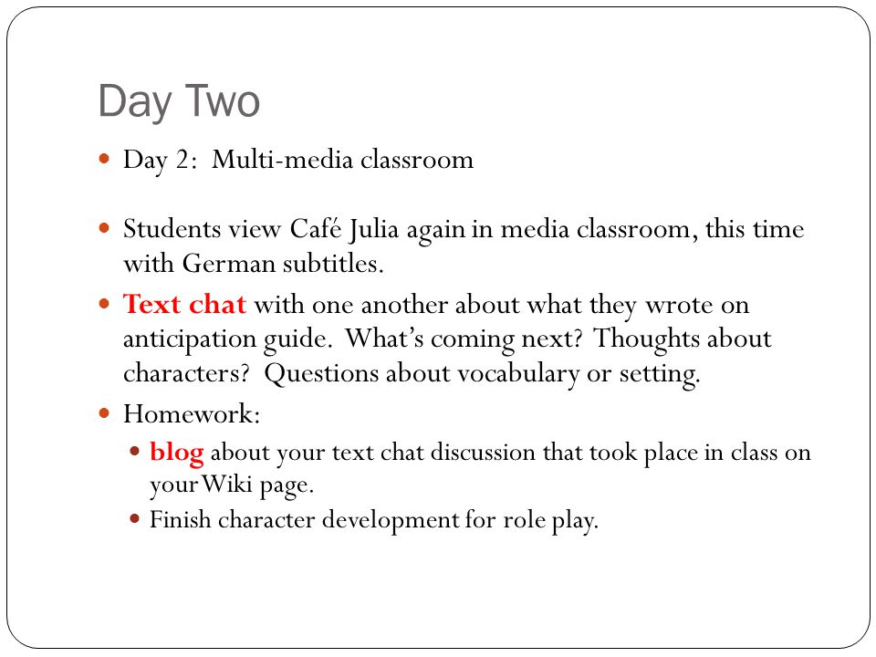 Day Two Day 2: Multi-media classroom Students view Café Julia again in media classroom, this time with German subtitles. Text chat with one another ab