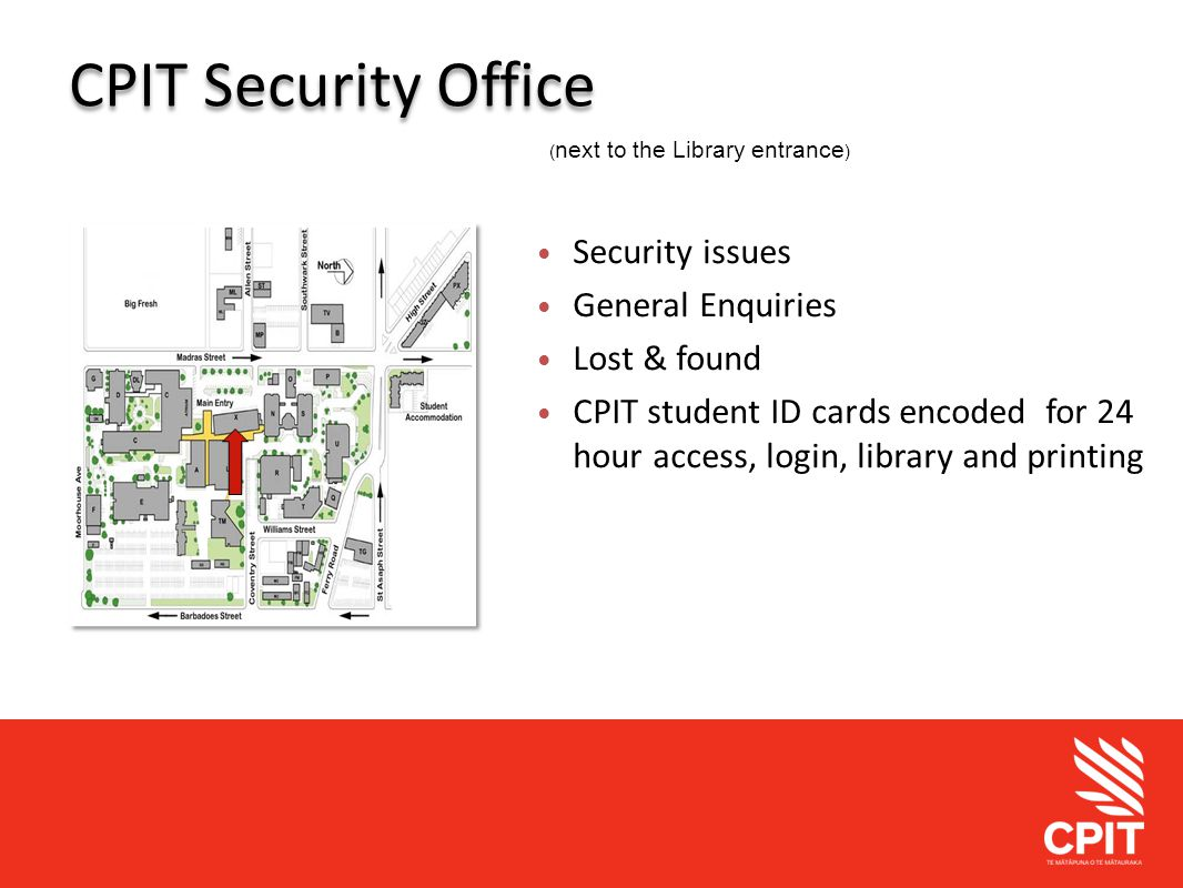Student Services CPIT Security Office ( next to the Library entrance ) Security issues General Enquiries Lost & found CPIT student ID cards encoded fo