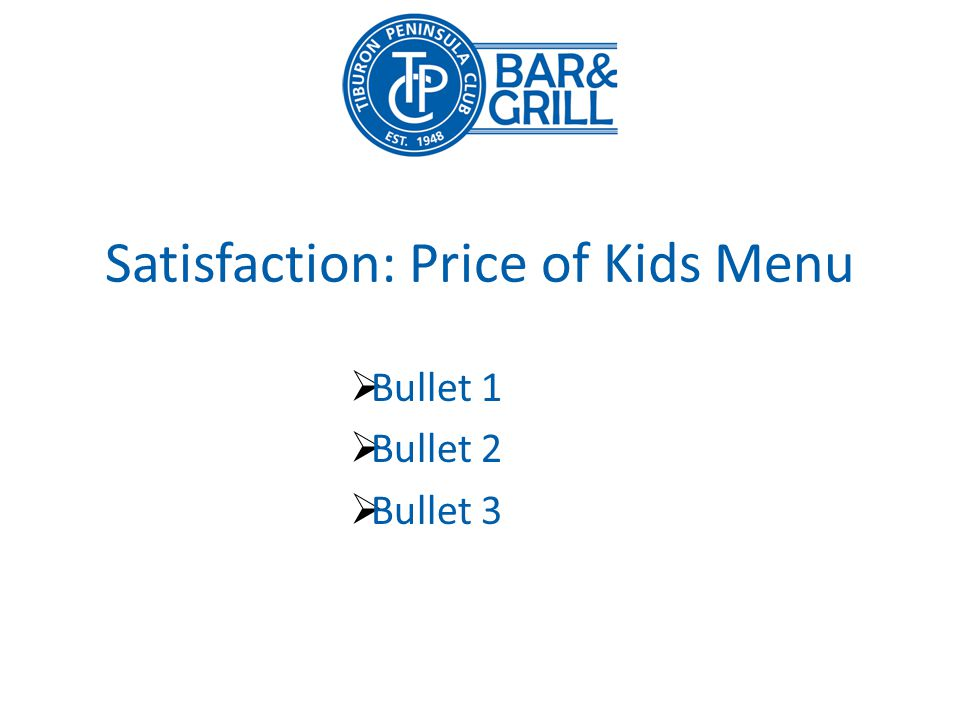 Satisfaction: Price of Kids Menu Bullet 1 Bullet 2 Bullet 3