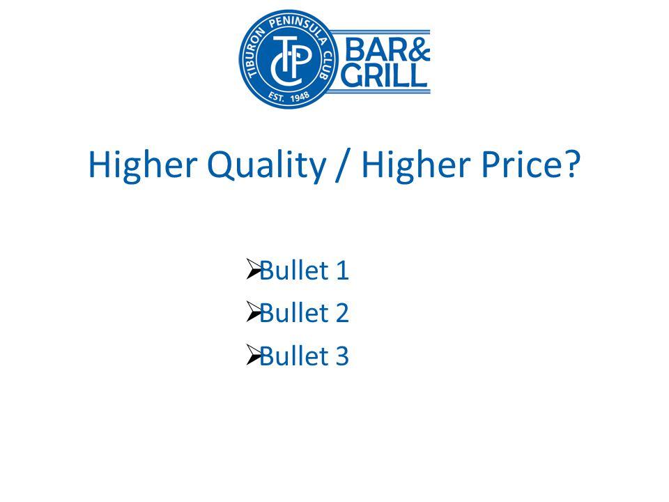 Higher Quality / Higher Price? Bullet 1 Bullet 2 Bullet 3