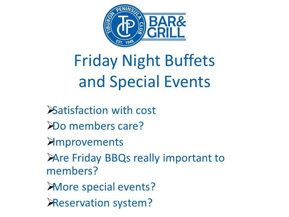 Friday Night Buffets and Special Events Satisfaction with cost Do members care.