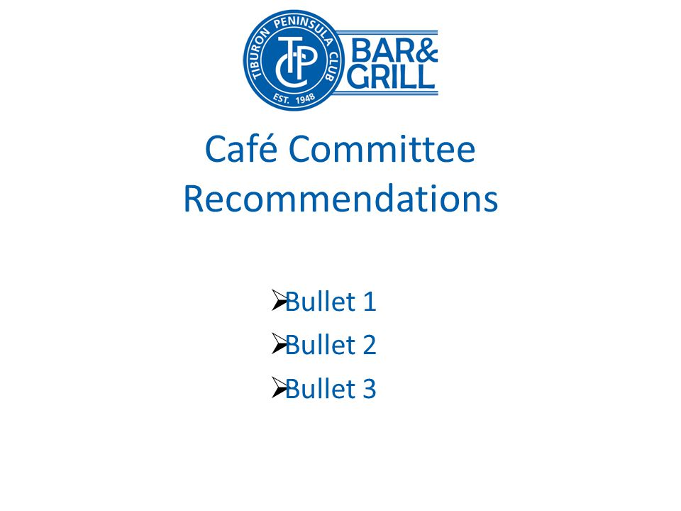 Café Committee Recommendations Bullet 1 Bullet 2 Bullet 3