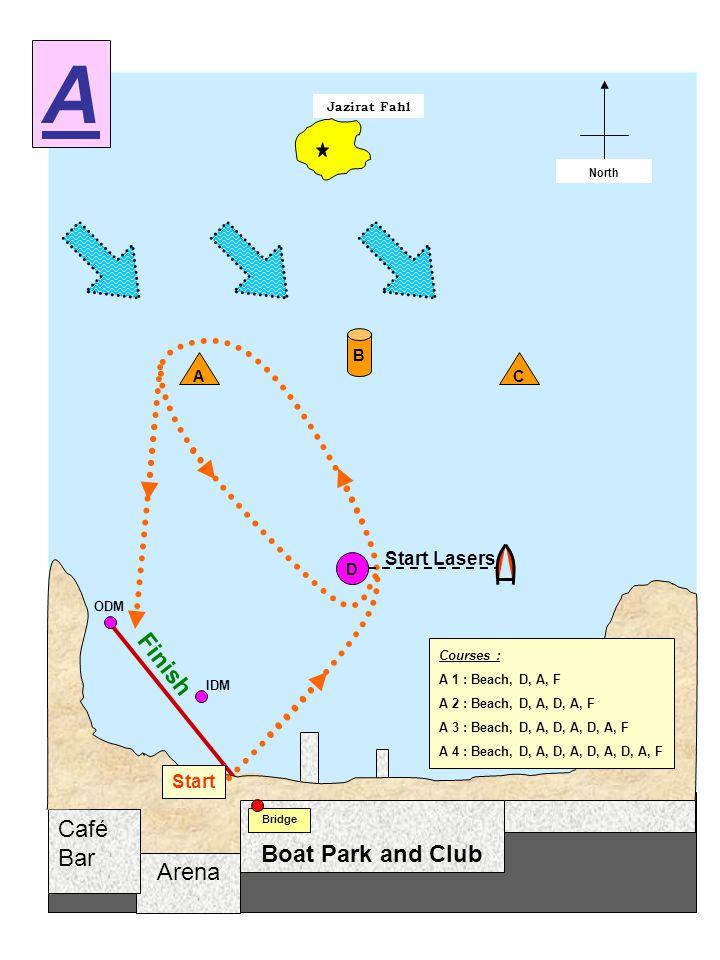 Arena Café Bar Jazirat Fahl Start / Finish North Boat Park and Club Bridge D A B Start C Finish Courses : A 1 : Beach, D, A, F A 2 : Beach, D, A, D, A, F A 3 : Beach, D, A, D, A, D, A, F A 4 : Beach, D, A, D, A, D, A, D, A, F IDM A ODM Start Lasers