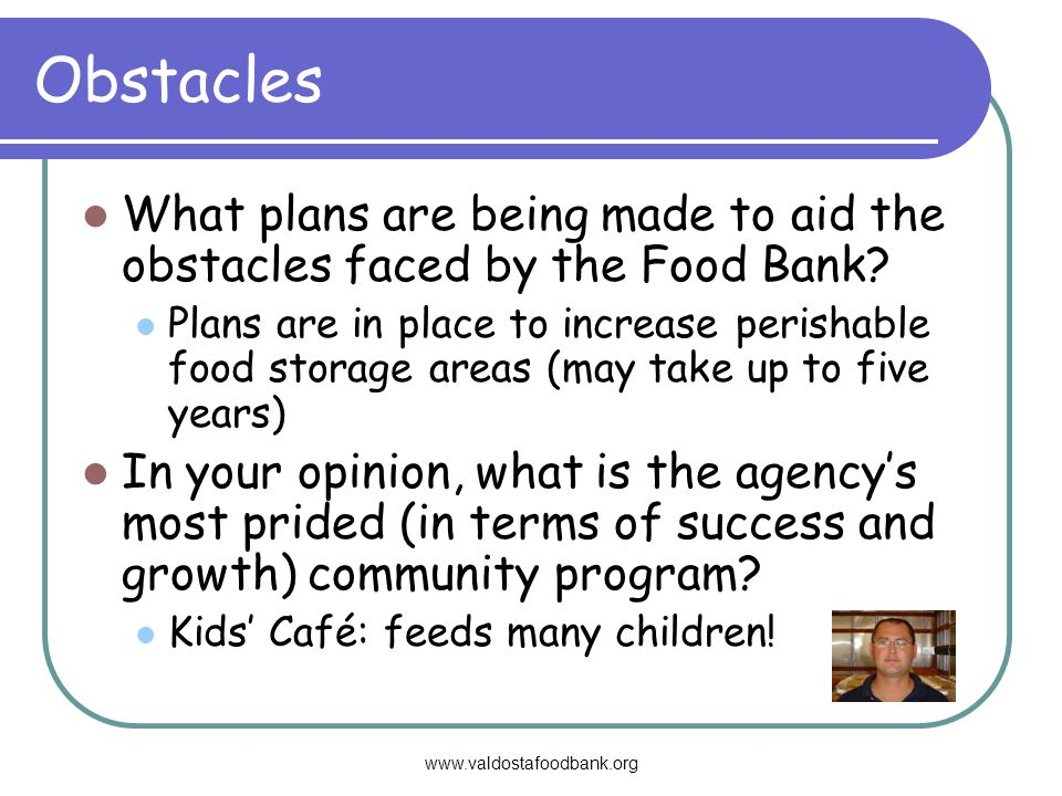Obstacles What plans are being made to aid the obstacles faced by the Food Bank.