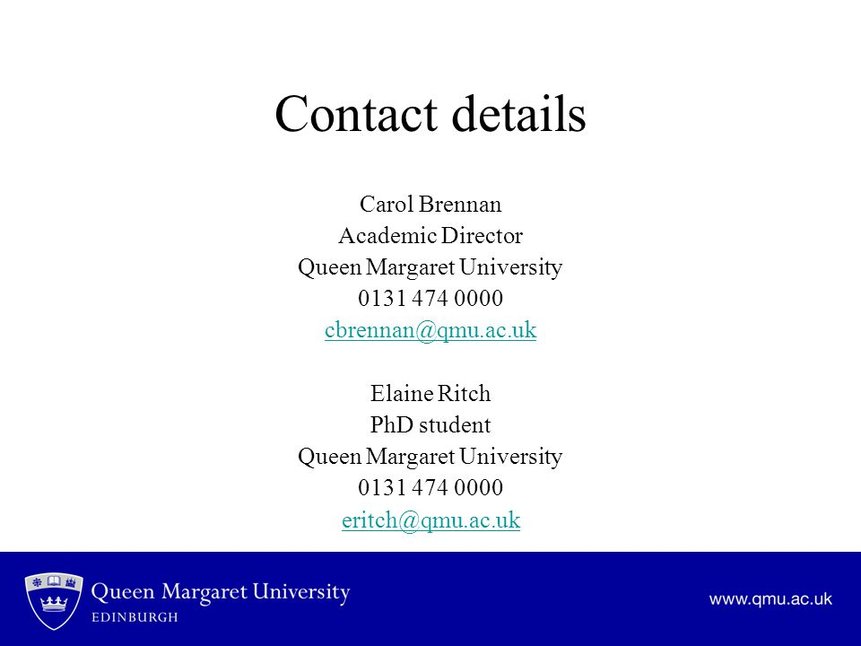 Contact details Carol Brennan Academic Director Queen Margaret University Elaine Ritch PhD student Queen Margaret University