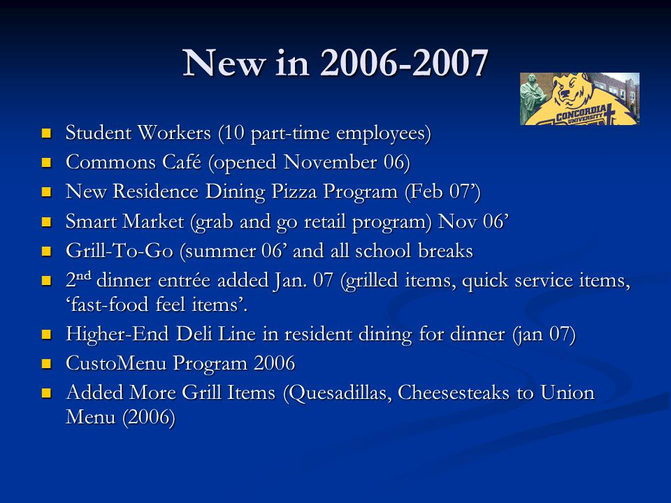 Improvements Moved Breakfast to Dining Hall in 06 (Increased Breakfast Participation 17%) Moved Breakfast to Dining Hall in 06 (Increased Breakfast Participation 17%) Moved Sunday Meals to Dining Hall in 06 (Increased Meal Participation 26.5%) Moved Sunday Meals to Dining Hall in 06 (Increased Meal Participation 26.5%) New Comment Card Board New Comment Card Board Increased Participation in Commuter Plan every semester since 2005 inception Increased Participation in Commuter Plan every semester since 2005 inception