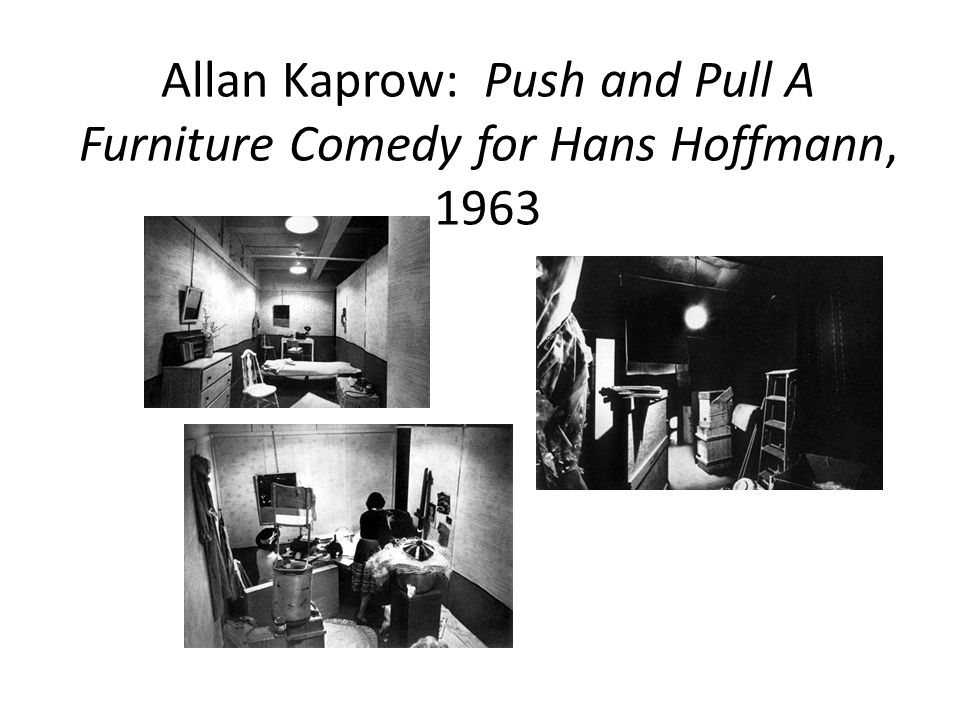 Allan Kaprow: Push and Pull A Furniture Comedy for Hans Hoffmann, 1963