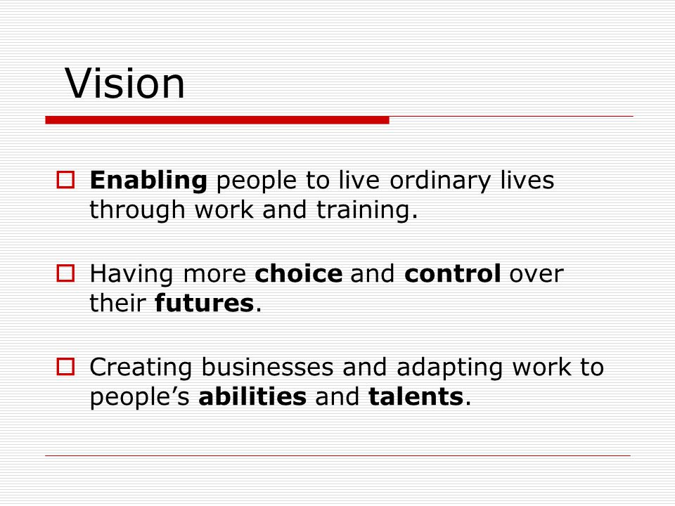 Vision Enabling people to live ordinary lives through work and training.