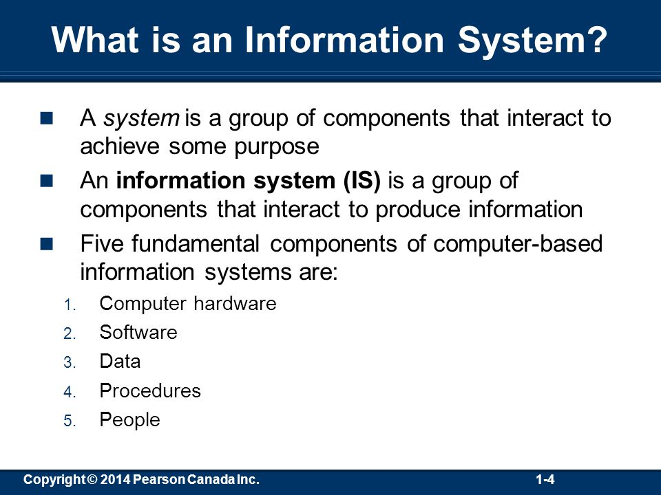 Copyright © 2014 Pearson Canada Inc. 1-4 What is an Information System.