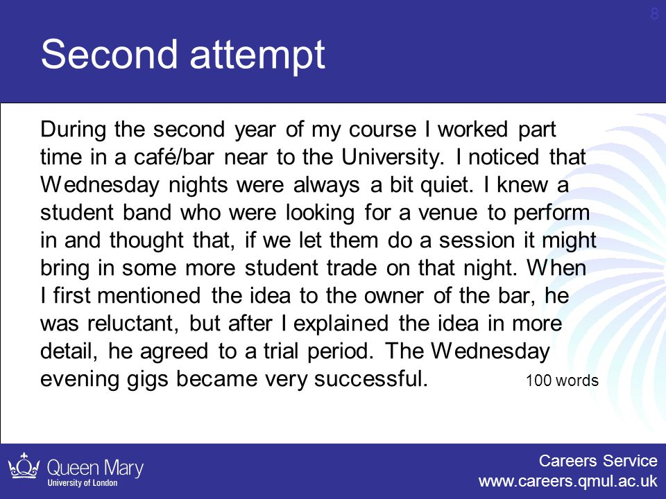 Careers Service www.careers.qmul.ac.uk 8 Second attempt During the second year of my course I worked part time in a café/bar near to the University.