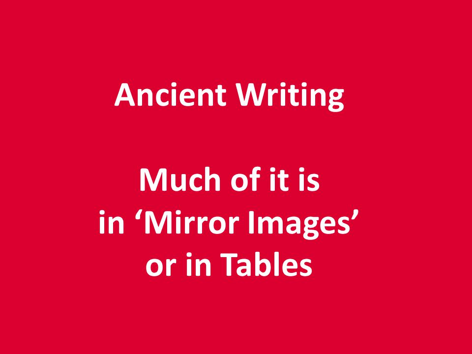 Ancient Writing Much of it is in Mirror Images or in Tables