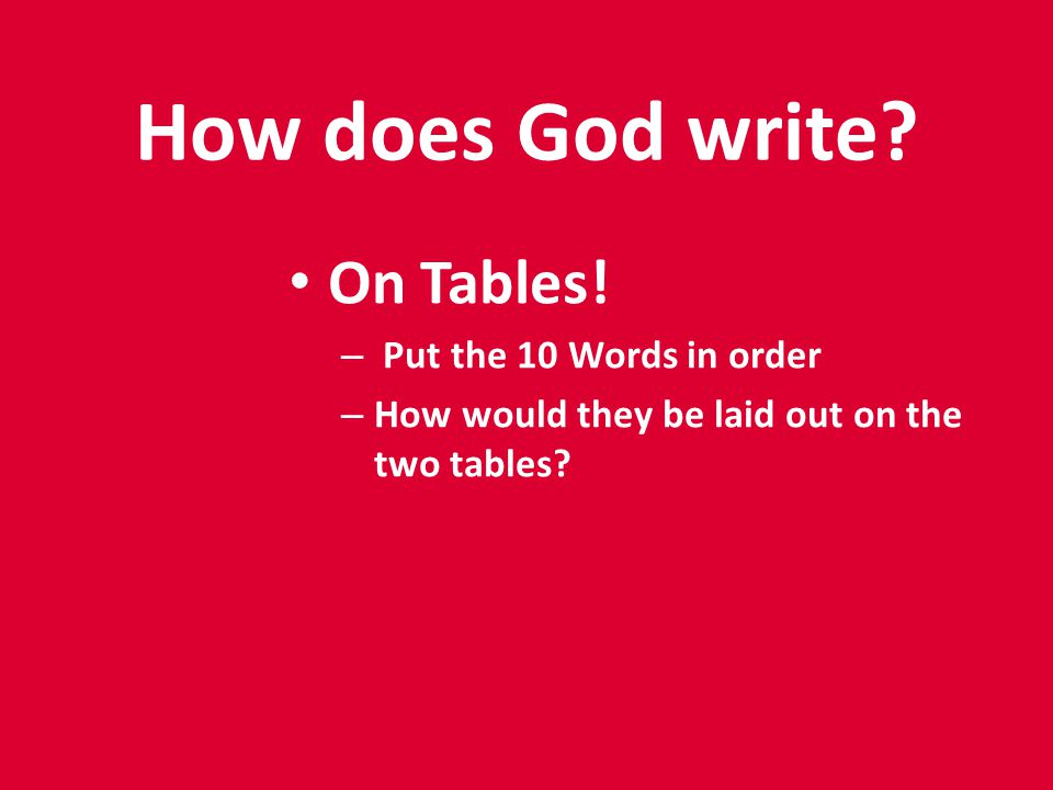 How does God write. On Tables.