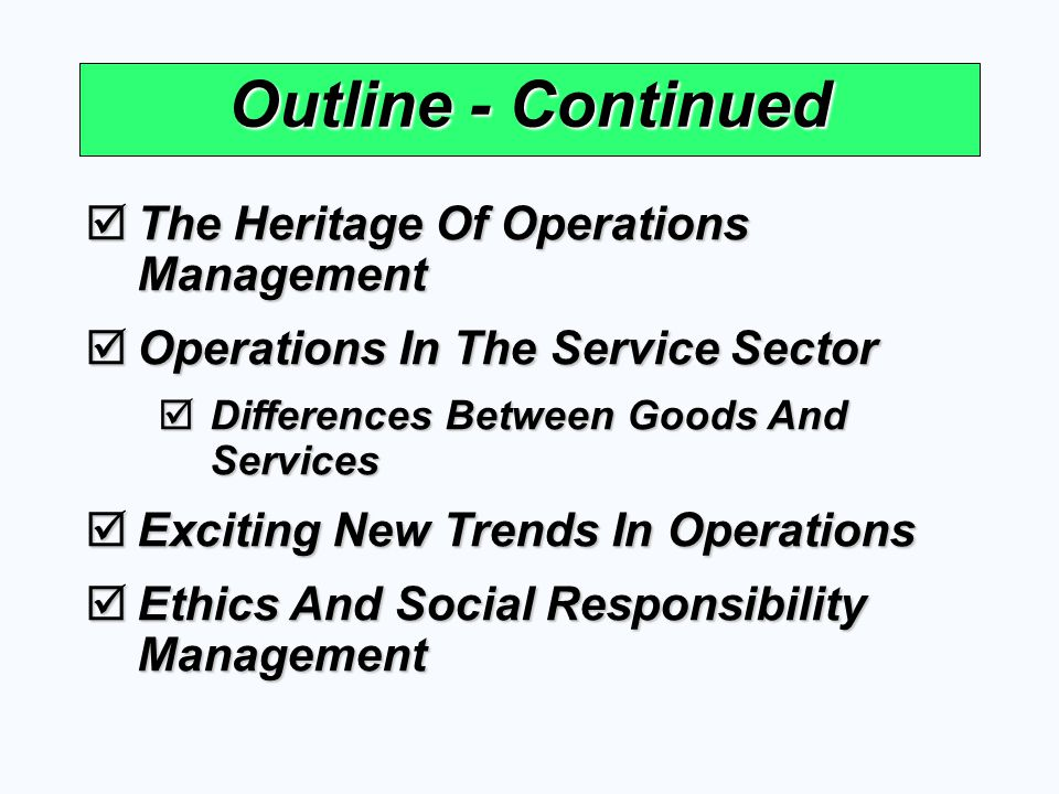 Outline - Continued The Heritage Of Operations Management The Heritage Of Operations Management Operations In The Service Sector Operations In The Ser