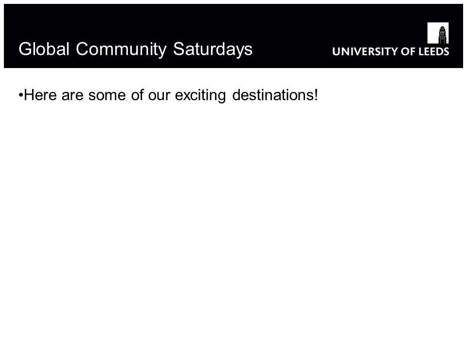 Global Community Saturdays Here are some of our exciting destinations!