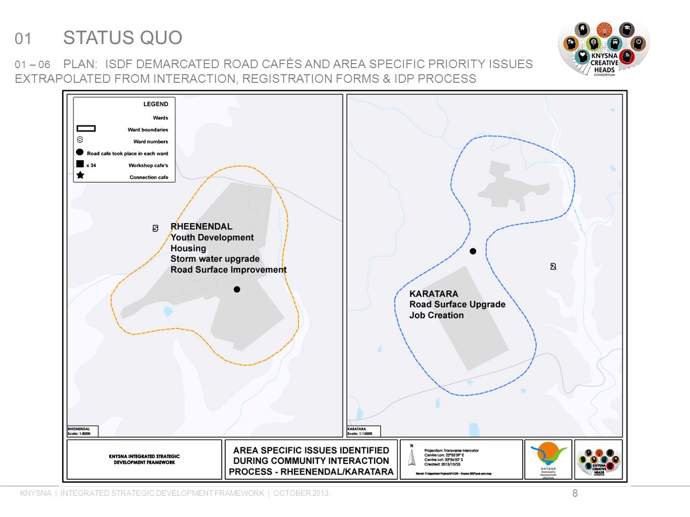 01 STATUS QUO 01 – 06 PLAN: ISDF DEMARCATED ROAD CAFÉS AND AREA SPECIFIC PRIORITY ISSUES EXTRAPOLATED FROM INTERACTION, REGISTRATION FORMS & IDP PROCESS KNYSNA | INTEGRATED STRATEGIC DEVELOPMENT FRAMEWORK | OCTOBER 2013 8