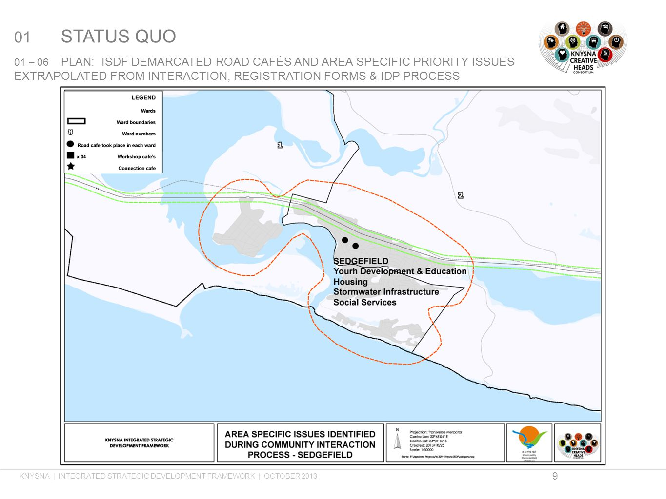 01 STATUS QUO 01 – 06 PLAN: ISDF DEMARCATED ROAD CAFÉS AND AREA SPECIFIC PRIORITY ISSUES EXTRAPOLATED FROM INTERACTION, REGISTRATION FORMS & IDP PROCESS KNYSNA | INTEGRATED STRATEGIC DEVELOPMENT FRAMEWORK | OCTOBER 2013 9
