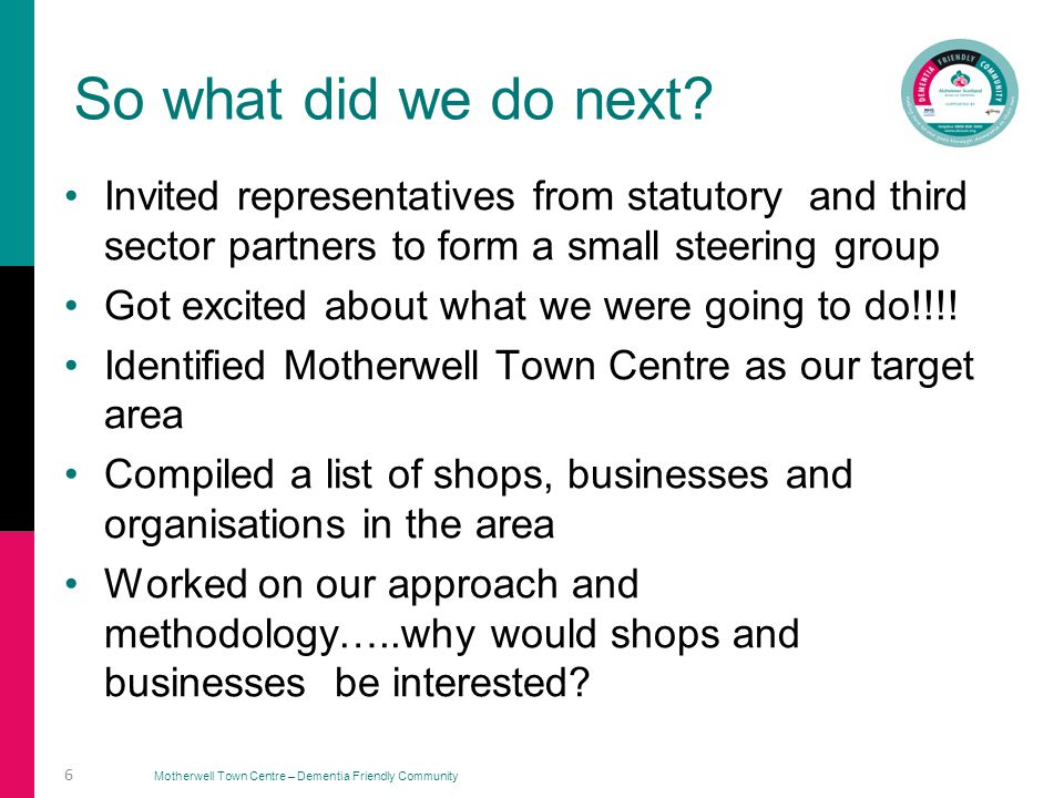 Motherwell Town Centre – Dementia Friendly Community Anything that increases our knowledge of the kind of community we are working in helps immensely.