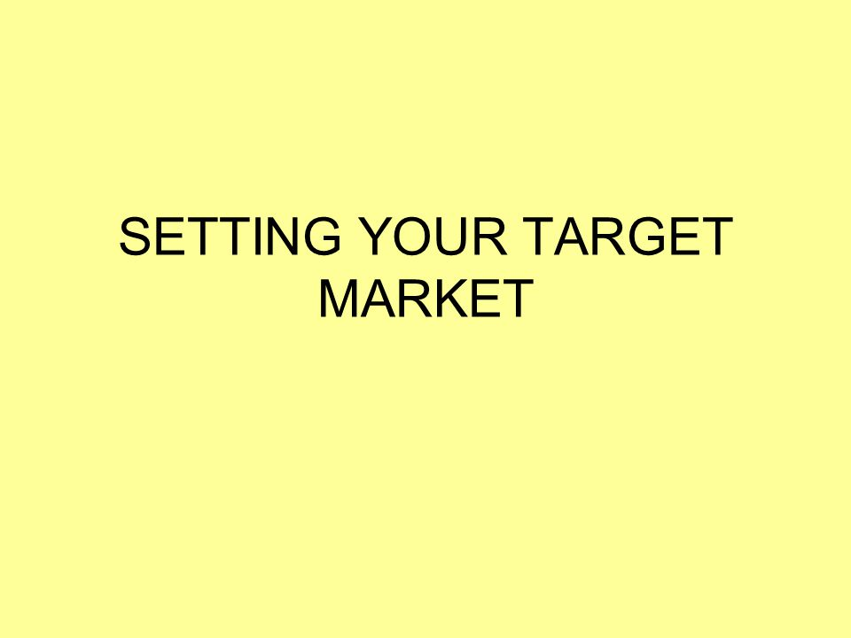 SETTING YOUR TARGET MARKET