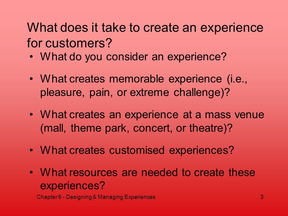 What does it take to create an experience for customers.