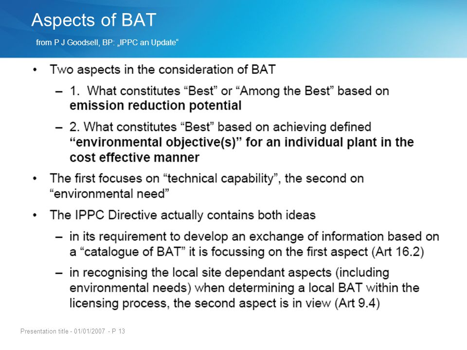 Presentation title - 01/01/2007 - P 13 Aspects of BAT from P J Goodsell, BP: IPPC an Update
