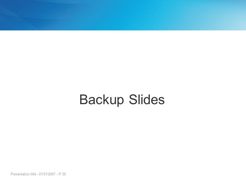 Presentation title - 01/01/2007 - P 30 Backup Slides