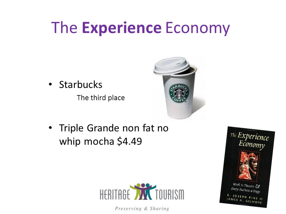 The Experience Economy Starbucks The third place Triple Grande non fat no whip mocha $4.49