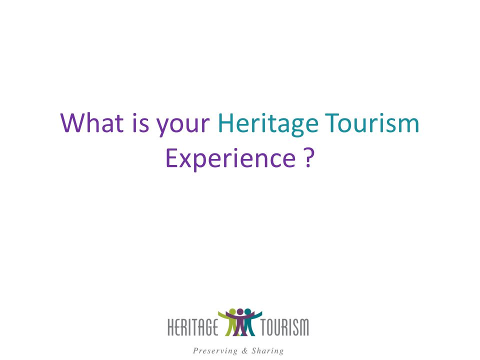 What is your Heritage Tourism Experience