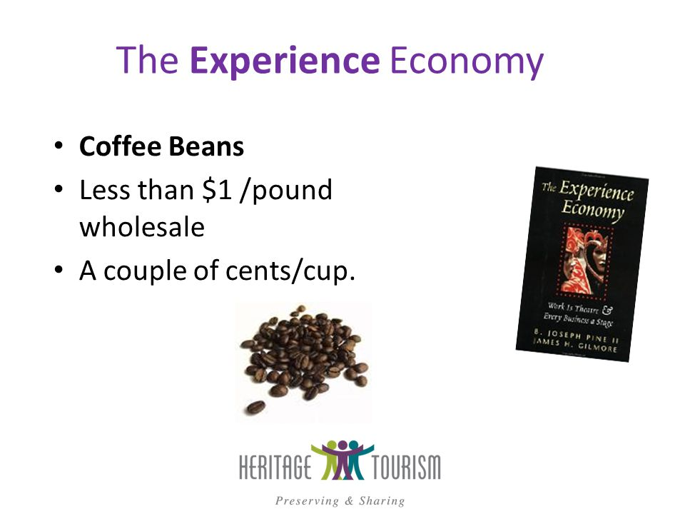 The Experience Economy Some processing and ready to drink. A couple of cents a cup…