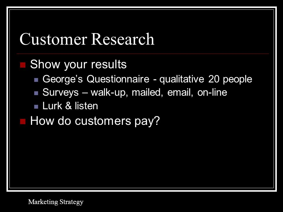 Two Approaches Top down – market penetration & timing Bottom up – pipeline, revenue by customer Marketing Strategy
