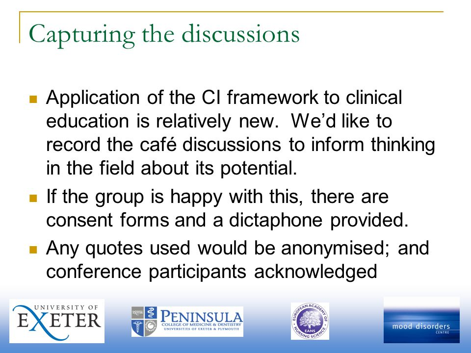 Capturing the discussions Application of the CI framework to clinical education is relatively new. Wed like to record the café discussions to inform t