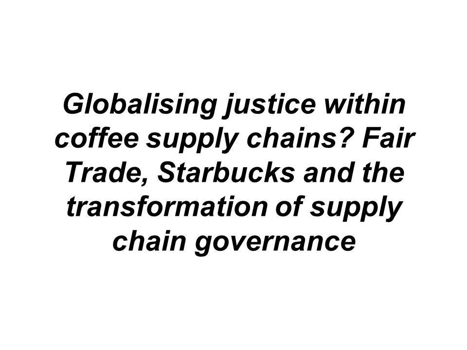 Globalising justice within coffee supply chains.