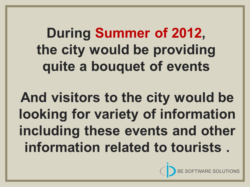 Various locations have been identified where these systems can be useful: - Popular Tourists Points - Airports - Underground Stations - Railway stations - Market Squares - Other similar places
