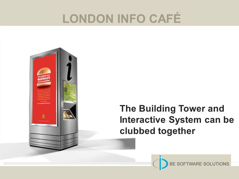 The Building Tower and Interactive System can be clubbed together LONDON INFO CAFÉ