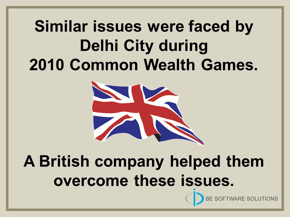 Similar issues were faced by Delhi City during 2010 Common Wealth Games. A British company helped them overcome these issues.