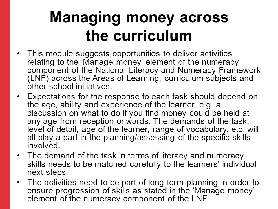 Managing money across the curriculum This module suggests opportunities to deliver activities relating to the Manage money element of the numeracy com