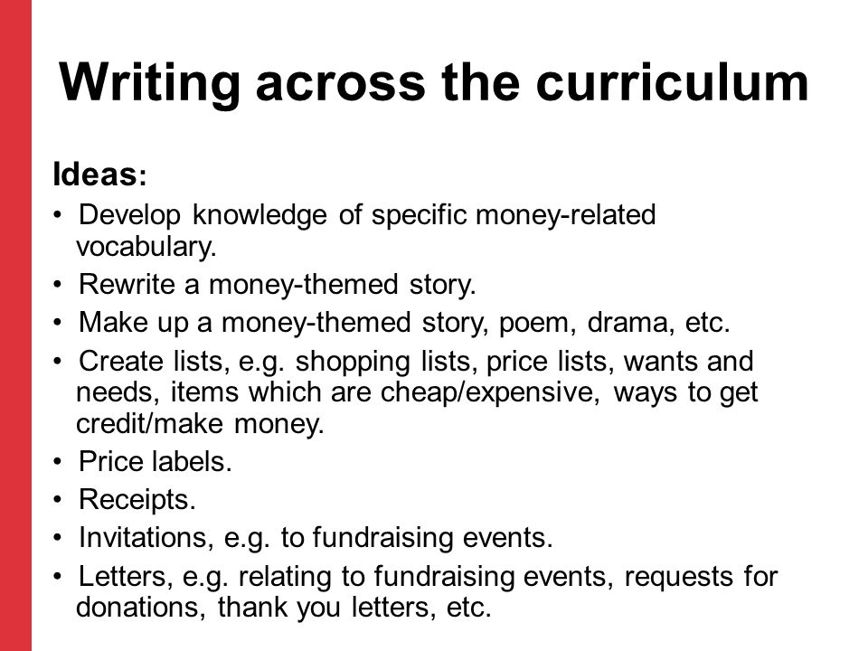 Writing across the curriculum Ideas : Develop knowledge of specific money-related vocabulary. Rewrite a money-themed story. Make up a money-themed sto