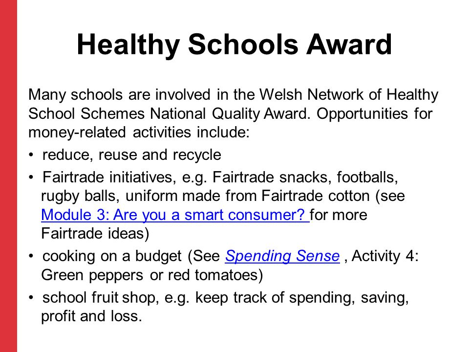 Healthy Schools Award Many schools are involved in the Welsh Network of Healthy School Schemes National Quality Award. Opportunities for money-related