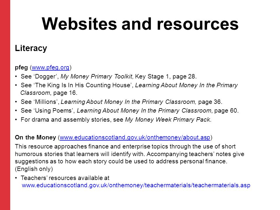Websites and resources Literacy pfeg (www.pfeg.org)www.pfeg.org See Dogger, My Money Primary Toolkit, Key Stage 1, page 28. See The King Is In His Cou