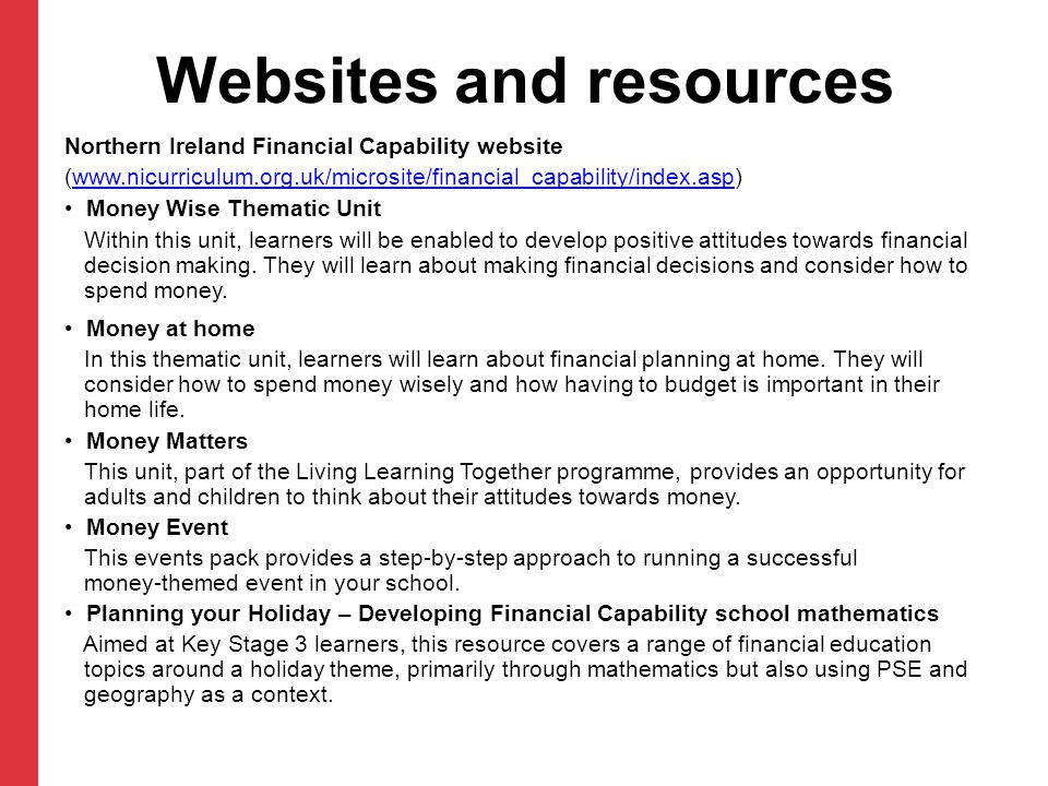 Websites and resources Northern Ireland Financial Capability website (www.nicurriculum.org.uk/microsite/financial_capability/index.asp)www.nicurriculu
