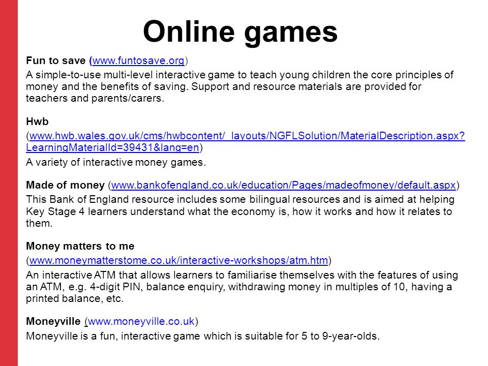 Online games Fun to save (www.funtosave.org)www.funtosave.org A simple-to-use multi-level interactive game to teach young children the core principles