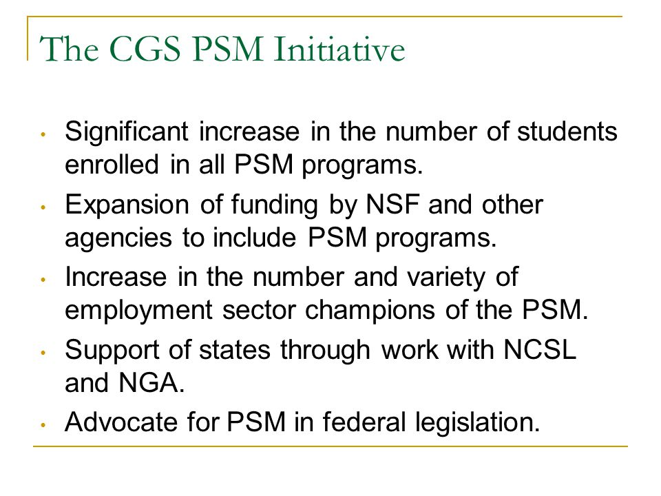 The CGS PSM Initiative Significant increase in the number of students enrolled in all PSM programs.