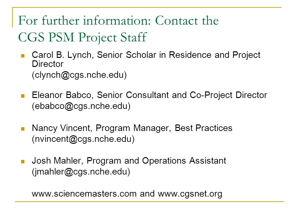 For further information: Contact the CGS PSM Project Staff Carol B.