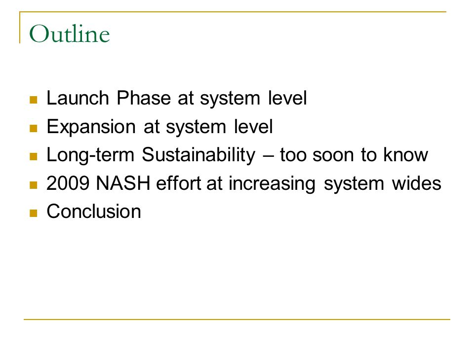 Outline Launch Phase at system level Expansion at system level Long-term Sustainability – too soon to know 2009 NASH effort at increasing system wides