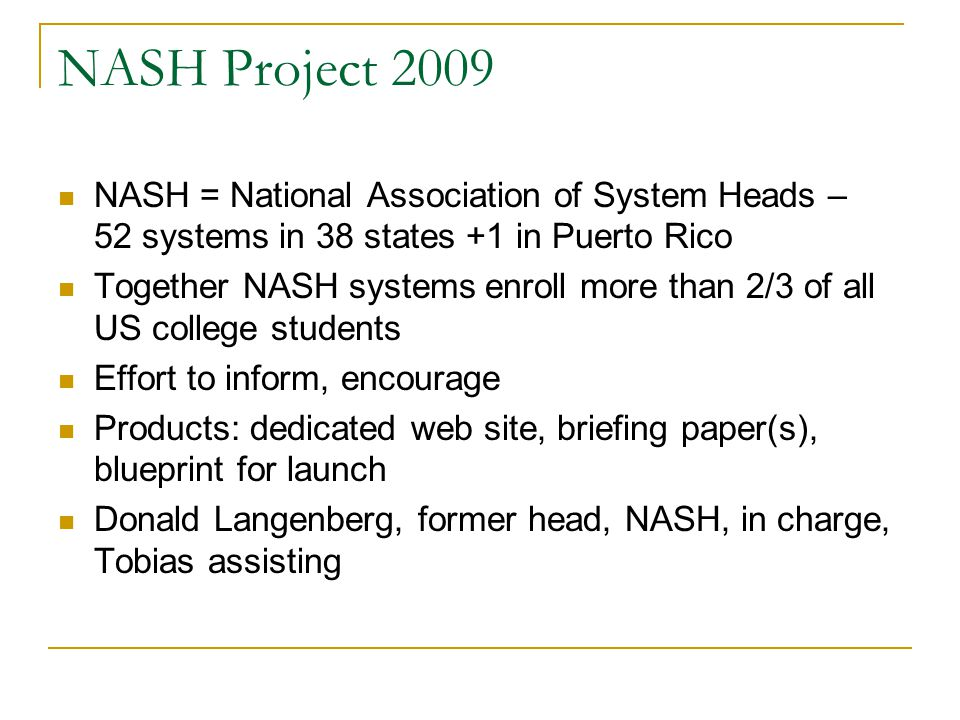 NASH Project 2009 NASH = National Association of System Heads – 52 systems in 38 states +1 in Puerto Rico Together NASH systems enroll more than 2/3 o