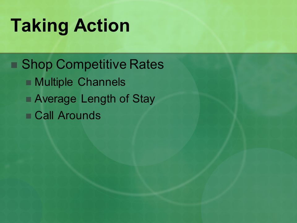 Taking Action Shop Competitive Rates Multiple Channels Average Length of Stay Call Arounds
