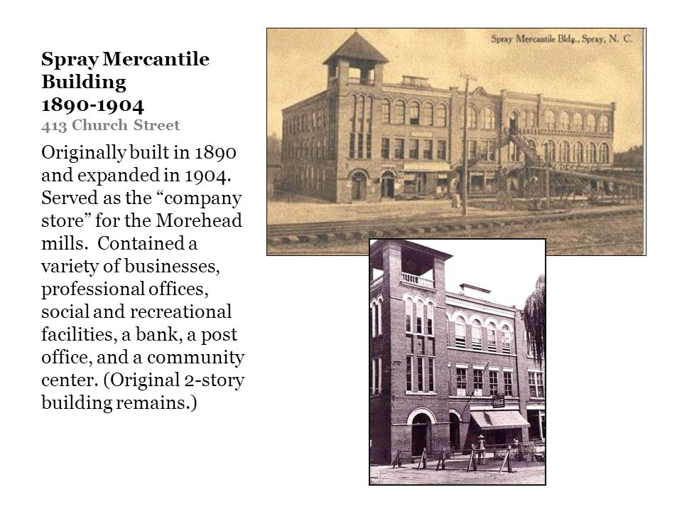 Spray Mercantile Building 1890-1904 413 Church Street Originally built in 1890 and expanded in 1904.