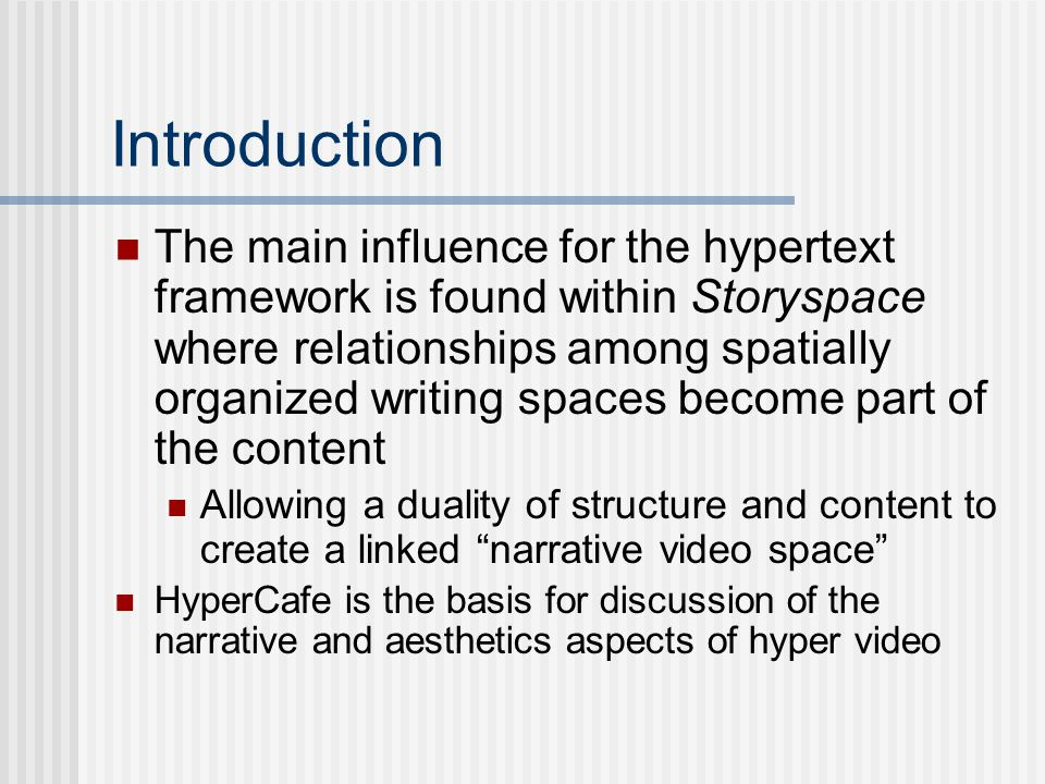 Introduction Temporal opportunities in HyperCafe allow only a temporal widow for navigating links in video an text, as an intentional aesthetic With that we can consider new ways of indicating temporal and spatial opportunities in hyper video maintaining film aesthetic These temporal links provide the opportunity to present alternative narratives in the hyper video The focus of HyperCafe is the presentation of aesthetic navigational structures, where intentional chance and concurrent narratives can create new experiences