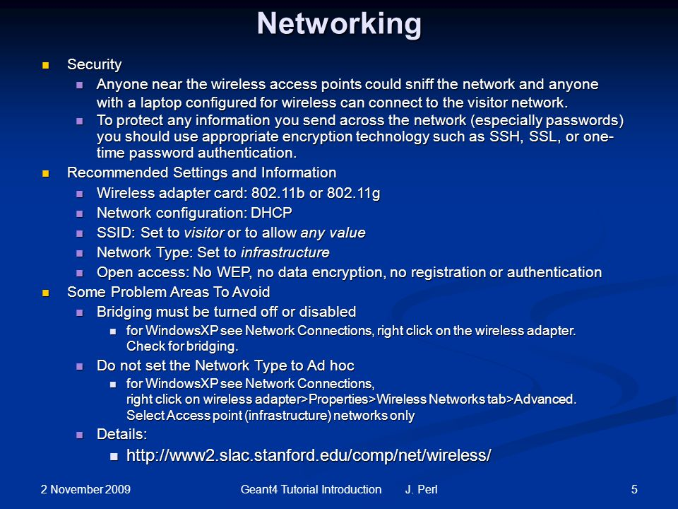 2 November 2009 5Geant4 Tutorial Introduction J. Perl Networking Security Security Anyone near the wireless access points could sniff the network and