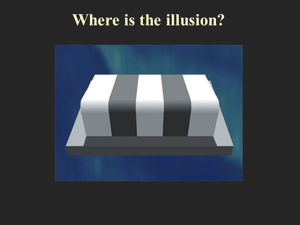 Where is the illusion?